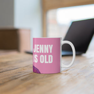 Jenny is Old 11oz White Mug