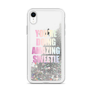 You're Doing Amazing Sweetie Liquid Glitter iPhone Case