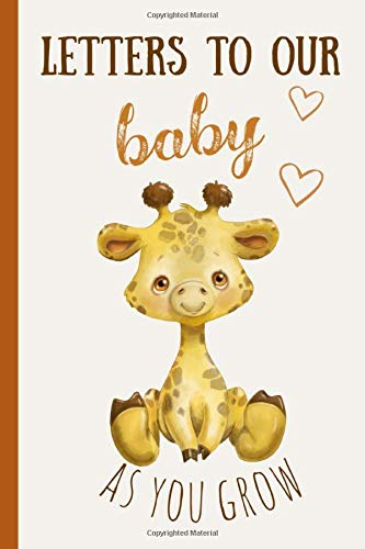 Letters to our baby as you grow: Blank Journal, A thoughtful Gift for New Mothers,Parents. Write Memories now ,Read them later & Treasure this lovely time capsule keepsake forever,Cute Giraffe