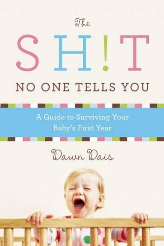The Sh!t No One Tells You: A Guide to Surviving Your Baby's First Year (Sh!t No One Tells You (1))