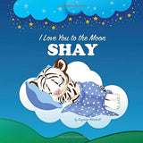 I Love You to the Moon, Shay: Personalized Book & Bedtime Story with Love Poems for Kids (Bedtime Stories, Bedtime Stories for Kids, Personalized Baby Gifts, Personalized Books)