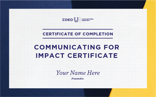 Communicating for Impact - IDEO U Certificate