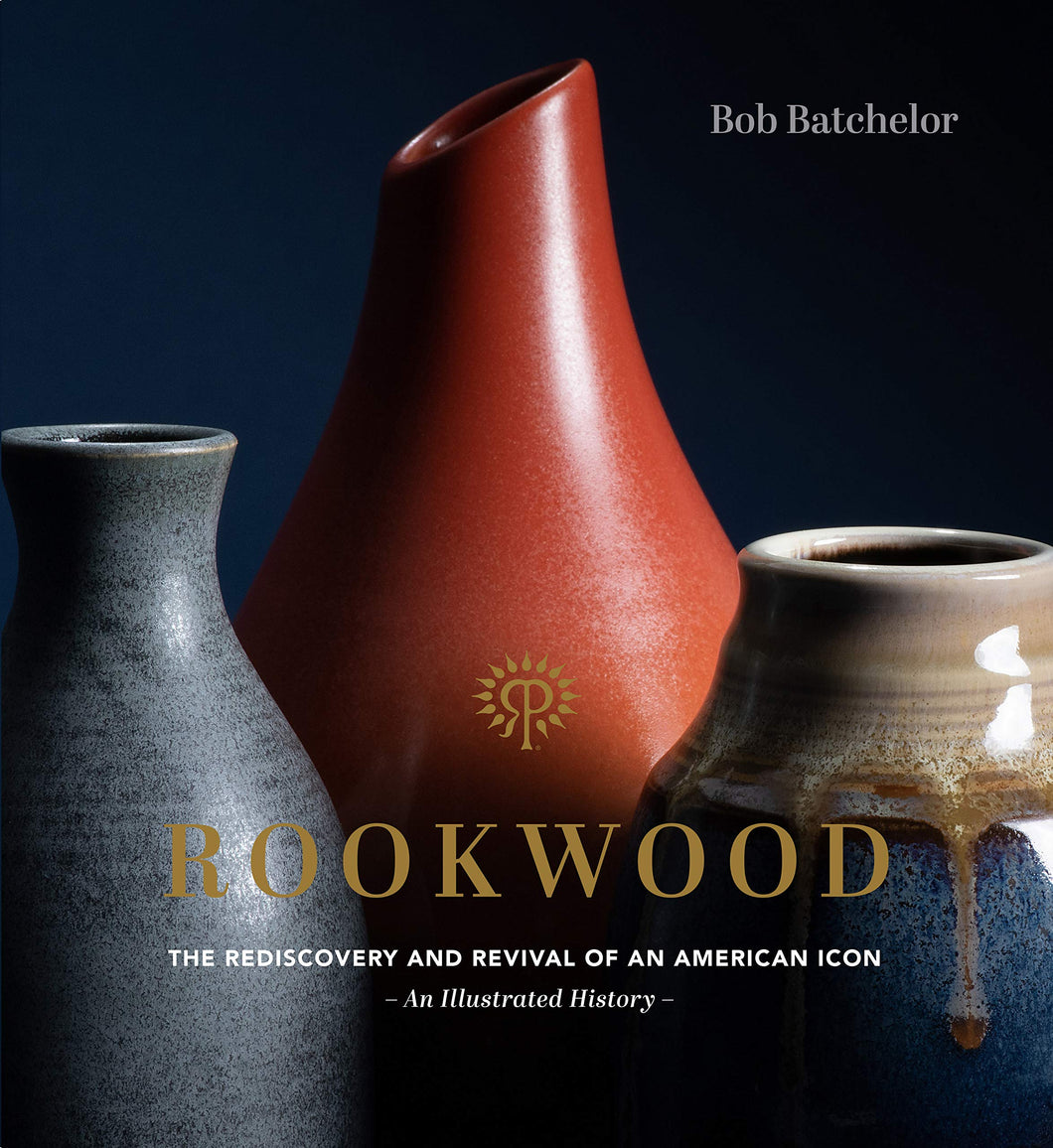 Autographed Copy of Rookwood: The Rediscovery And Revival Of An American Icon (Limited Supply)