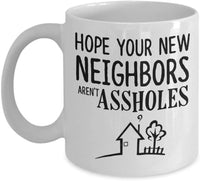 Hope Your New Neighbors Aren't Assholes Mug for Housewarming, New Homeowner Moving Gift for Friends Printed One Side so the other can be signed
