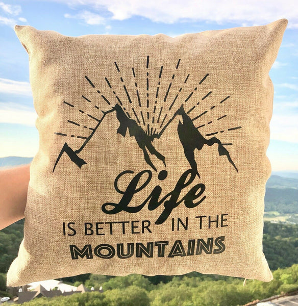 """Life Is Better In The Mountains"" 18 x 18 pillow cover"