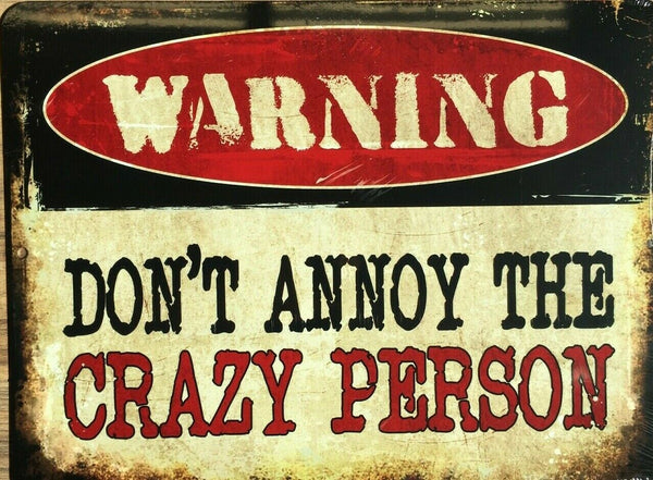 "METAL SIGN warning DON""T ANNOY THE CRAZY PERSON mothers day gift 9"" x 12 FUN"