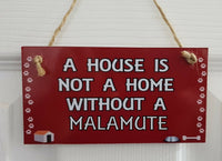A HOUSE IS NOT A HOME WITHOUT A MALAMUTE – Wall/Door MDF Plaque Gift