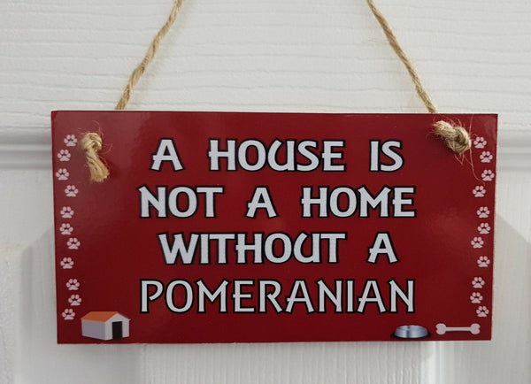 A HOUSE IS NOT A HOME WITHOUT A POMERANIAN – Wall/Door MDF Plaque Gift