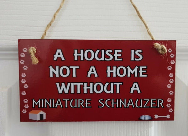 A HOUSE IS NOT A HOME WITHOUT A MINIATURE SCHNAUZER – Wall/Door MDF Plaque Gift
