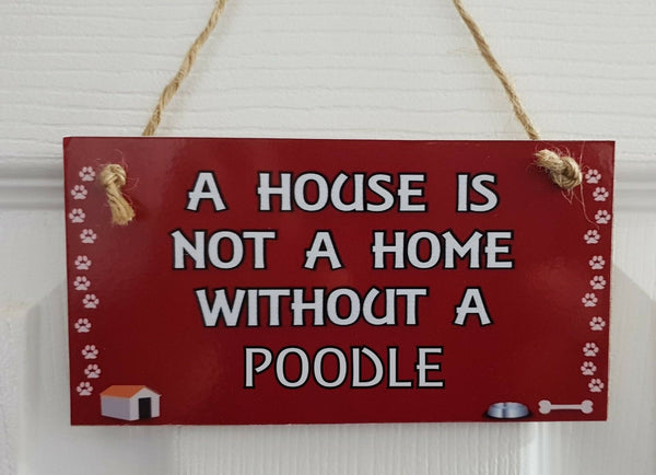 A HOUSE IS NOT A HOME WITHOUT A POODLE – Wall/Door MDF Plaque Gift