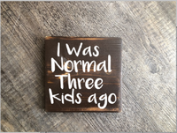 I was normal three kids ago wood hanging sign rustic home decore gift