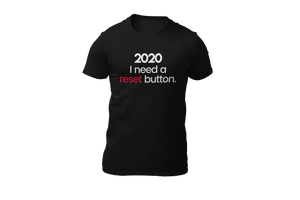2020 I Need A Reset Button Tee