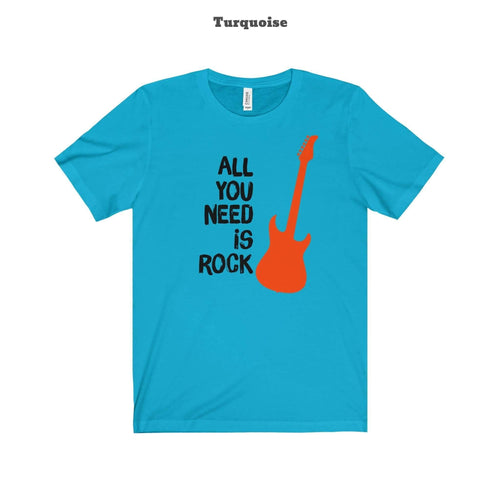 All you need is Rock T- Shirt  (+14 Colors)
