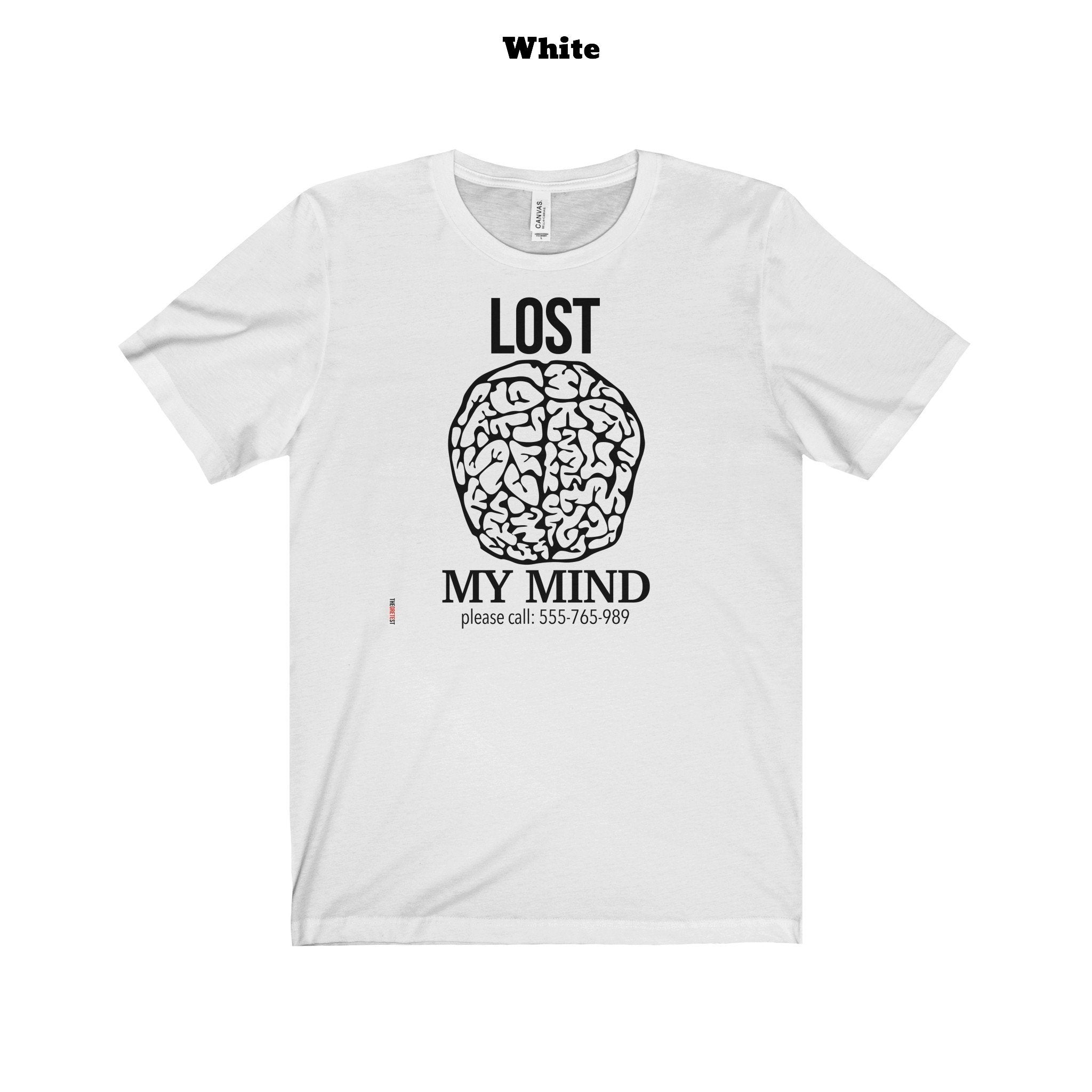 Lost my mind t-shirt (14 colors)-TheGretest