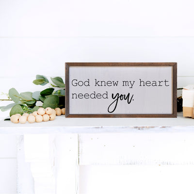 6x12  God Knew I Needed You Sign