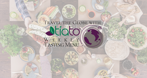 Travel the Globe with Tiato...Our weekly tasting menu