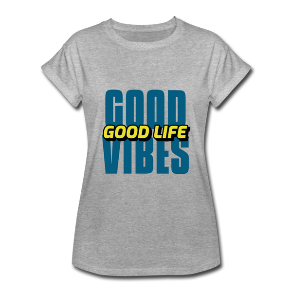 Good Vibes Good Life Women's Relaxed Fit T-Shirt - heather gray