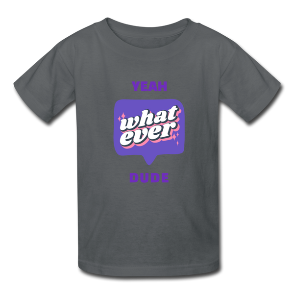 Yeah What ever dude Kids' T-Shirt - charcoal