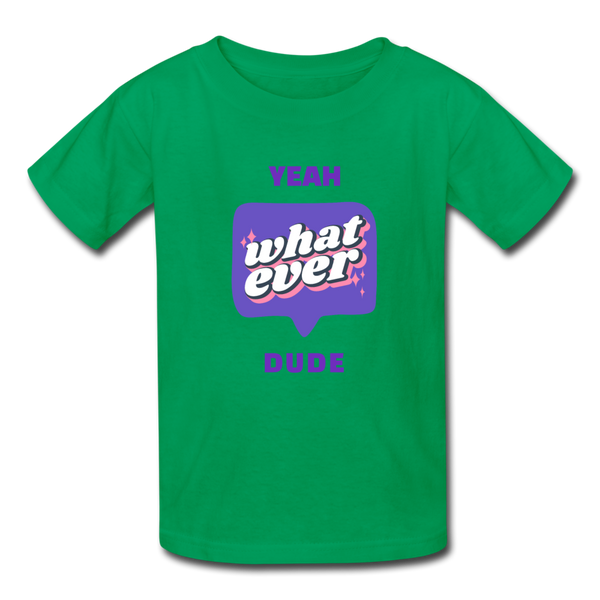 Yeah What ever dude Kids' T-Shirt - kelly green