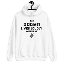 Load image into Gallery viewer, The Dogma Lives Loudly Within Me -  Hoodie - Sanctus Fidelis