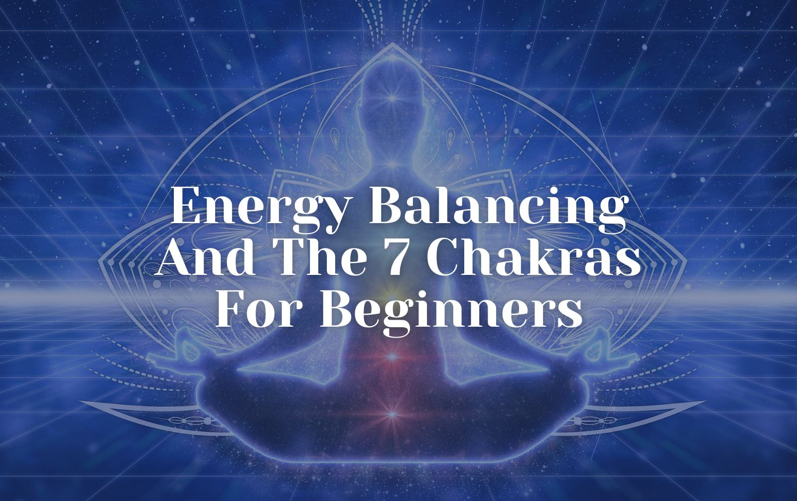 Energy Balancing And The 7 Chakras For BeginnersYoni_Egg_Journeys