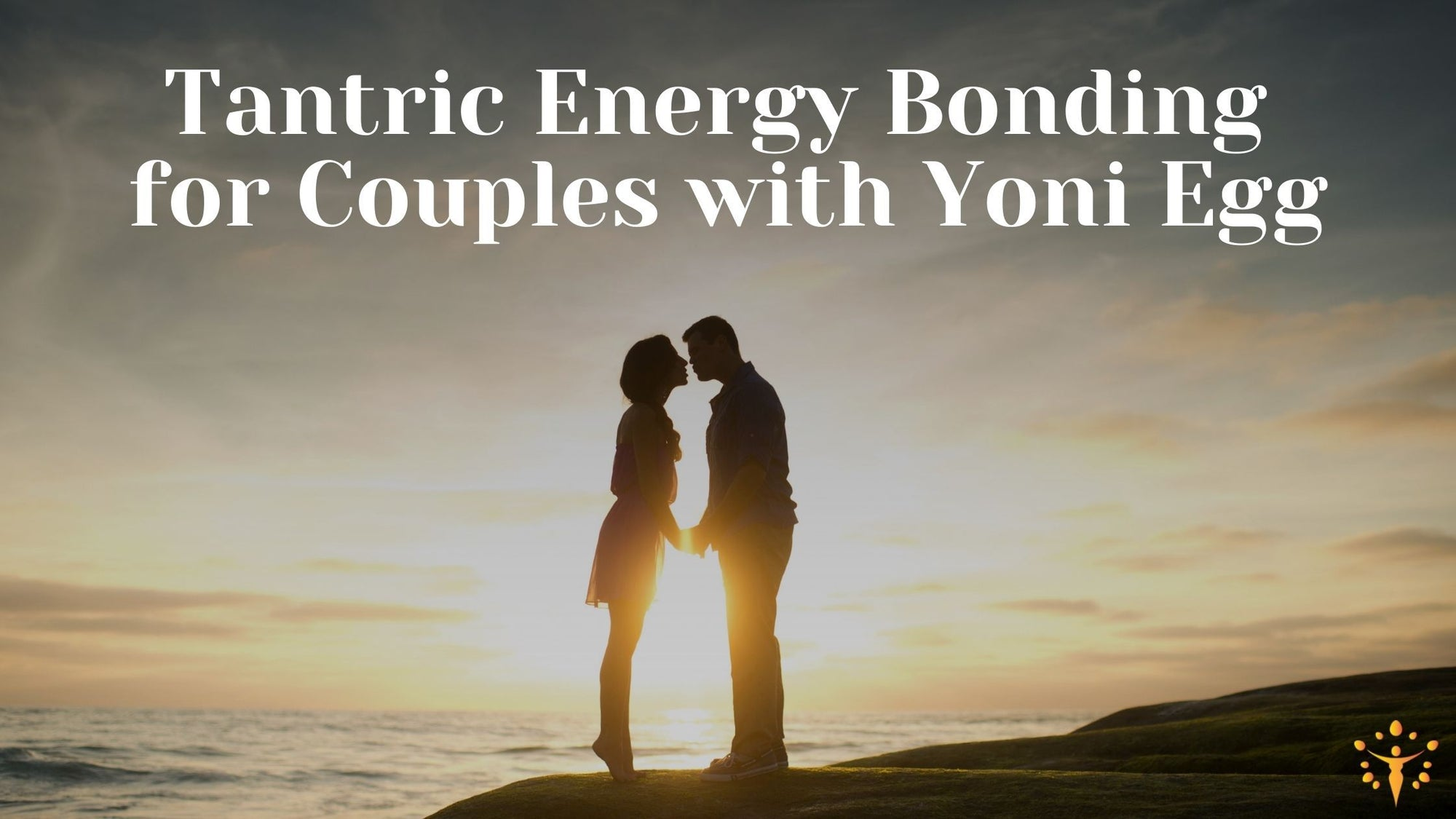 Tantric Energy Bonding for Couples with Yoni EggYoni_Egg_Journeys
