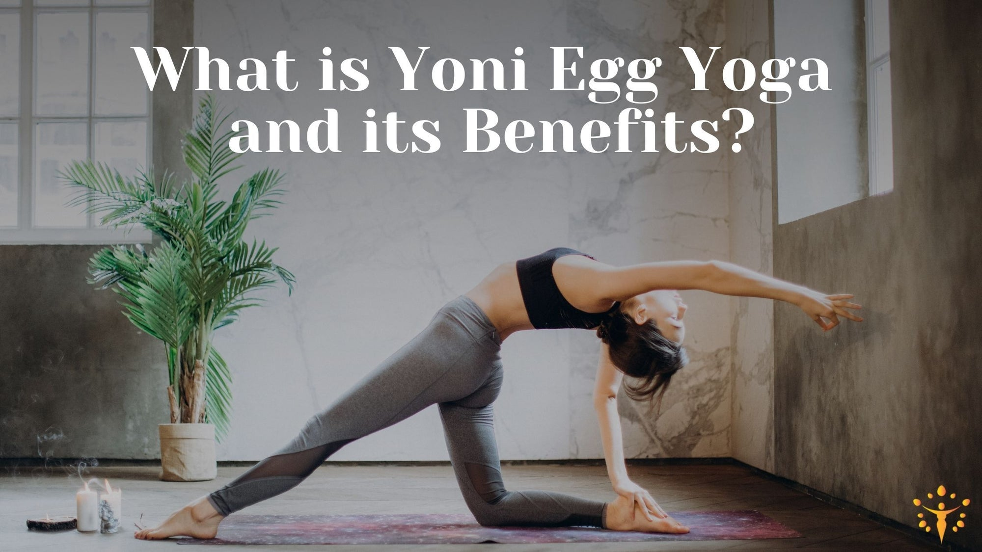 What is Yoni Egg Yoga and its Benefits?Yoni_Egg_Journeys