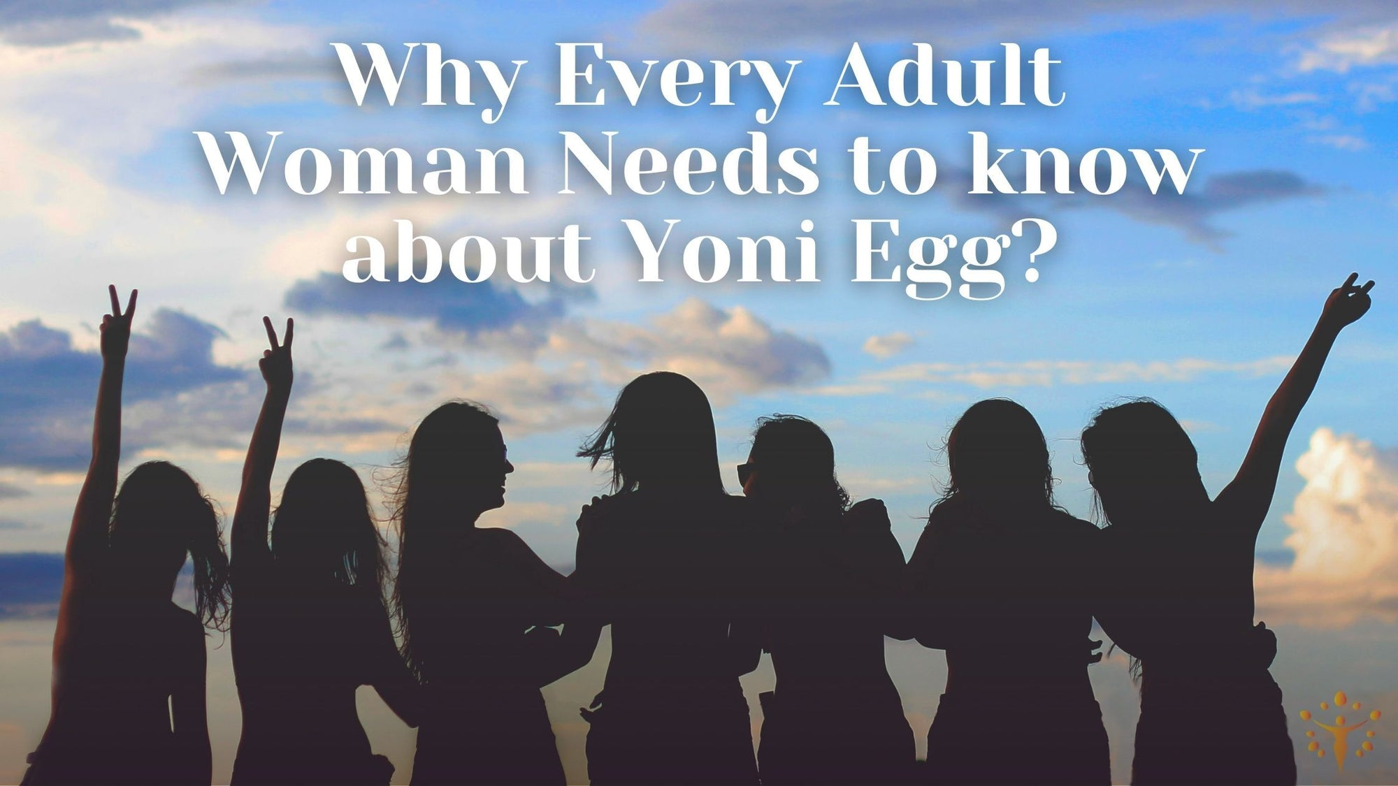 Why Every Adult Woman Needs to know about Yoni Egg?Yoni_Egg_Journeys