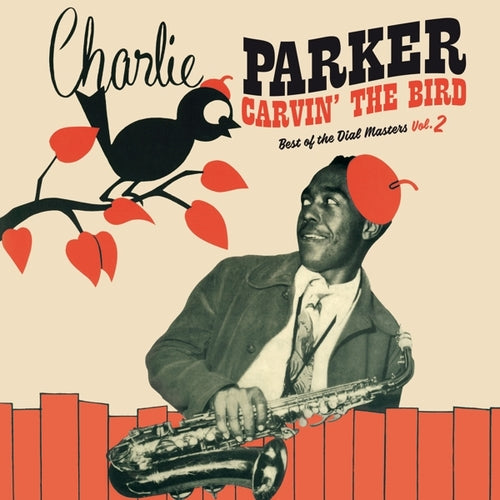 Charlie Parker - Carvin' the Bird: Best of the Dial Masters Vol. 2