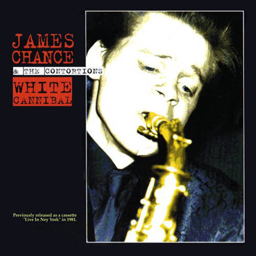 James Chance & The Contortions  - White Cannibal
