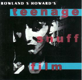 Rowland S. Howard - Teenage Snuff Film (Coloured)