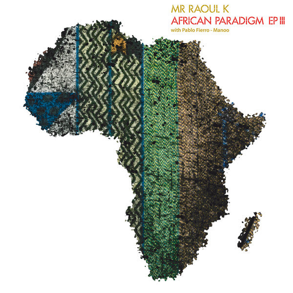 Mr Raoul K with Pablo Fierro, Manoo -  African Paradigm EP III