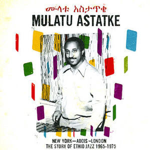 Mulatu Astatke - New York - Addis - London - The Story Of Ethio Jazz 1965-1975