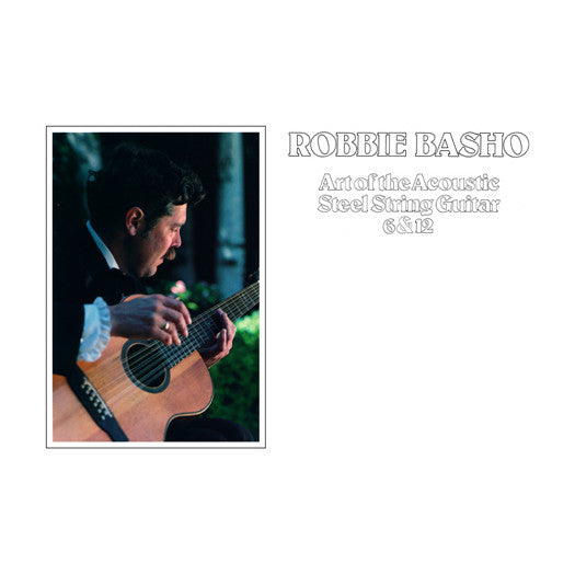 Robbie Basho - Art Of The Acoustic Steel String Guitar 6 & 12