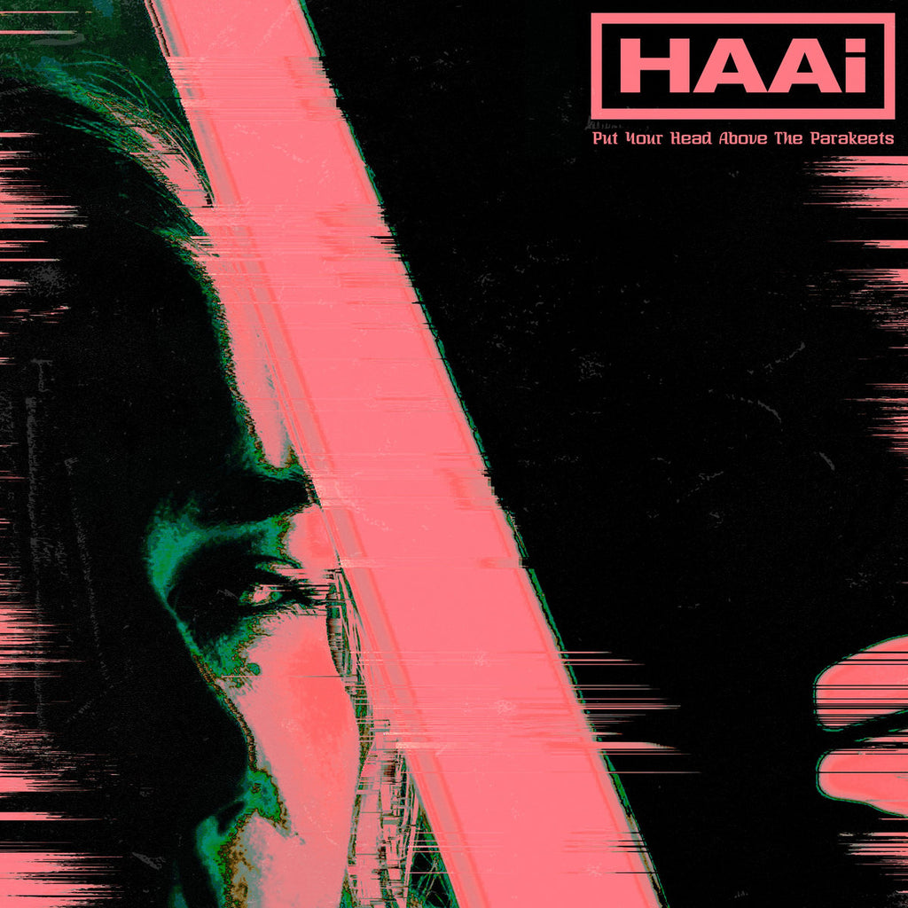 HAAi - Put Your Head Above The Parakeets