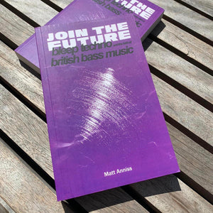 Matt Anniss - Join The Future: Bleep Techno & the Birth of British Bass Music