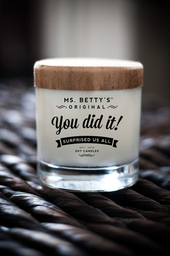 Ms. Betty's You Did It! (Surprised Us All) Soy Candle