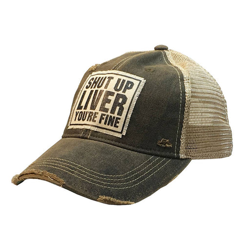 Shut Up Liver You're Fine Distressed Trucker Cap
