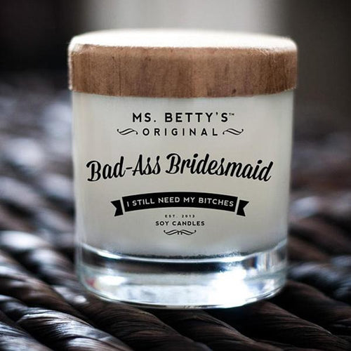 Ms. Betty's Bad-Ass Bridesmaid - I Still Need My Bitches Soy Candle
