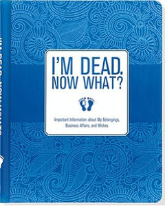 """I'm Dead, Now What"" Planning Book"