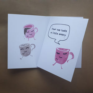 Your cup looks a little empty greetings card