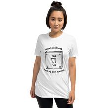 Load image into Gallery viewer, Mental Illness has no OFF Switch Light T-shirt