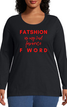 "Load image into Gallery viewer, ""Fatshion is my 2nd Fav F word"" Long Sleeve Tee Shirt"