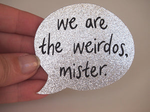 We are the weirdos, mister - Speech Bubble - The Craft - Silver Glitter Laser Cut Acrylic Brooch