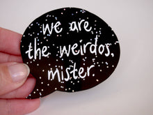 Load image into Gallery viewer, We are the weirdos, mister - Speech Bubble - The Craft - Black Glitter Laser Cut Acrylic Brooch
