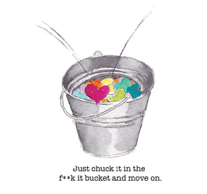 """Just chuck it in the f*ck it bucket"" #Heart1397 - Censored Card"