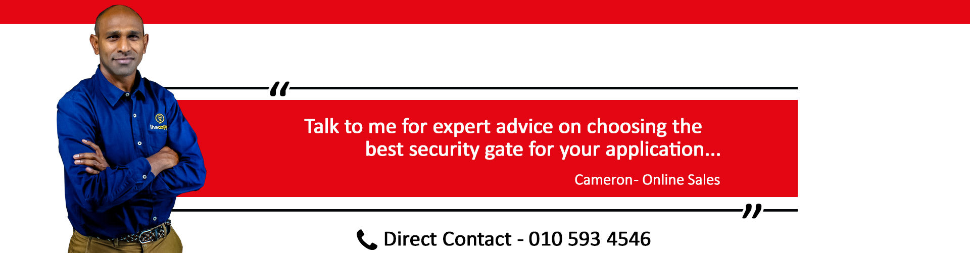 Talk to Cameron, our dedicated sales expert for advice on choosing the best security gate for your application