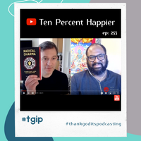 #TGIP  - Ten Percent Happier, episode 253