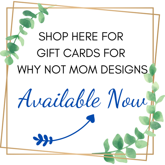 Gift Cards for Why Not Mom Designs