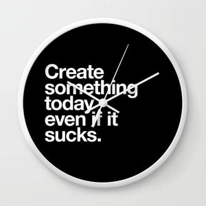 Create something today even if it sucks Wall clock - Outletfy